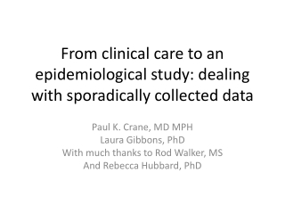 From clinical care to an epidemiological study: dealing with sporadically collected data