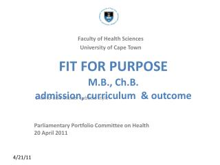 FIT FOR PURPOSE M.B., Ch.B.  admission, curriculum  & outcome