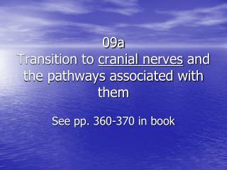 09a Transition to  cranial  n erves  and the pathways associated with them See pp. 360-370 in book
