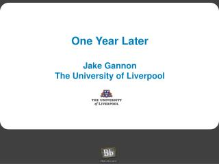 One Year Later Jake Gannon The University of Liverpool