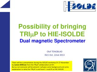 P ossibility of  bringing TRI m P to HIE-ISOLDE Dual  magnetic Spectrometer