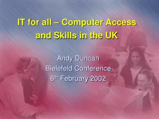 IT for all – Computer Access and Skills in the UK