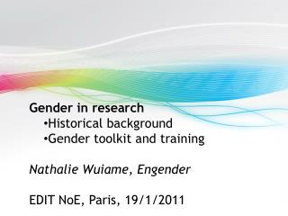 Gender in research  Historical background Gender toolkit and training Nathalie Wuiame, Engender