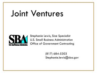 Joint Ventures      Stephanie Lewis, Size Specialist   U.S. Small Business Administration   Office of Government Contrac