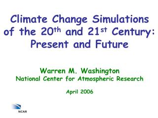 Climate Change Simulations of the 20 th  and 21 st  Century: Present and Future