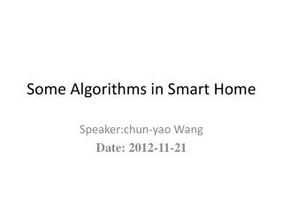 Some Algorithms in Smart Home