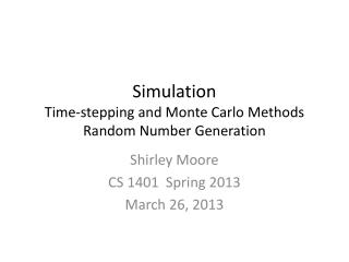 Simulation Time-stepping and Monte Carlo Methods Random Number Generation