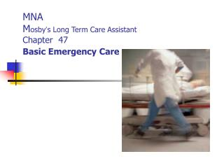 MNA M osby ' s Long Term Care Assistant Chapter  47 Basic Emergency Care