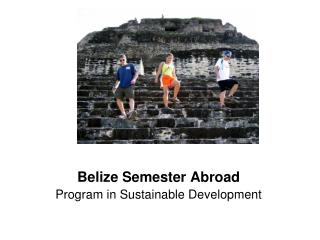 Belize Semester Abroad Program in Sustainable Development
