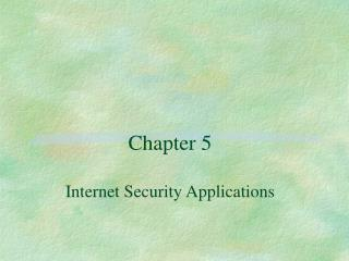 Chapter 5 Internet Security Applications