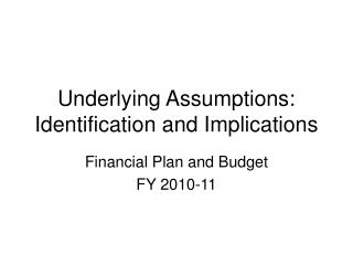 Underlying Assumptions: Identification and Implications