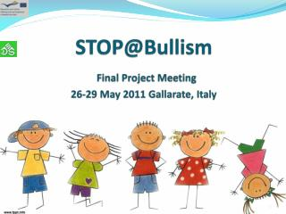 STOP@Bullism Final Project Meeting 26-29 May 2011  Gallarate , Italy