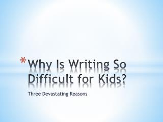 Why Is Writing So Difficult for Kids?