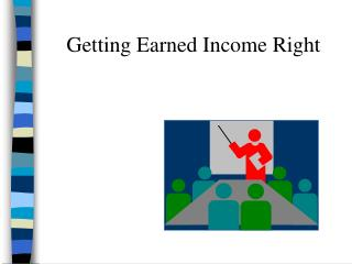 Getting Earned Income Right