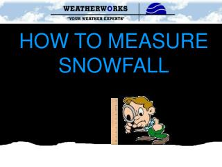 HOW TO MEASURE SNOWFALL