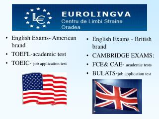 English Exams- American brand  TOEFL-academic test TOEIC-  job application test
