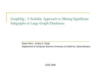 GraphSig : A Scalable Approach to Mining Significant Subgraphs in Large Graph Databases