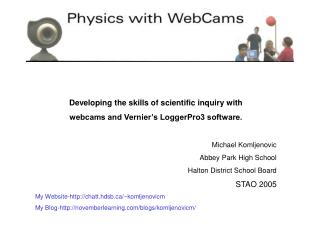Developing the skills of scientific inquiry with  webcams and Vernier's LoggerPro3 software.