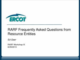 RARF Frequently Asked Questions from Resource Entities Ed Geer RARF Workshop III 8/29/2013