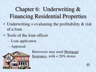 Chapter 6:  Underwriting & Financing Residential Properties