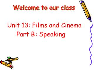Unit 13: Films and Cinema 		Part B	: Speaking