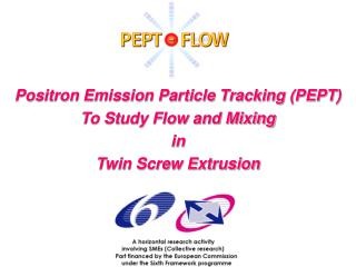 Positron Emission Particle Tracking (PEPT) To Study Flow and Mixing  in  Twin Screw Extrusion