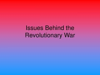 Issues Behind the Revolutionary War