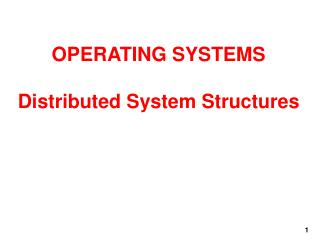 OPERATING SYSTEMS  Distributed System Structures