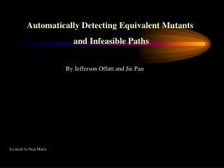 Automatically Detecting Equivalent Mutants  and Infeasible Paths
