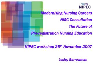 Modernising Nursing Careers     NMC Consultation  The Future of  Pre-registration Nursing Education  NIPEC workshop 26th