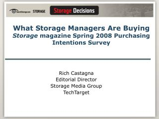 What Storage Managers Are Buying Storage  magazine Spring 2008 Purchasing Intentions Survey