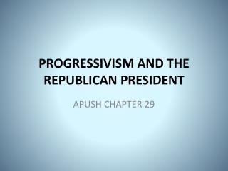 PROGRESSIVISM AND THE REPUBLICAN PRESIDENT
