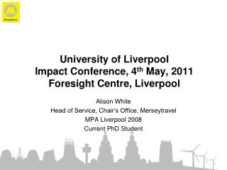 University of Liverpool Impact Conference, 4 th  May, 2011 Foresight Centre, Liverpool