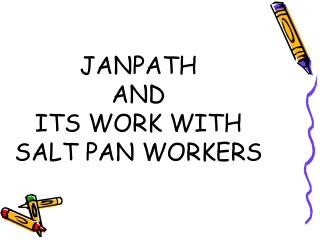 JANPATH  AND  ITS WORK WITH SALT PAN WORKERS