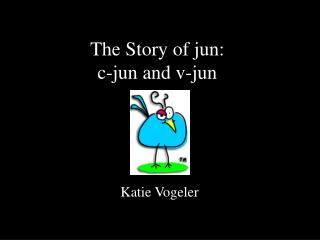 The Story of jun:  c-jun and v-jun
