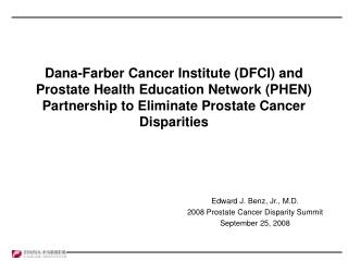 Edward J. Benz, Jr., M.D. 2008 Prostate Cancer Disparity Summit September 25, 2008