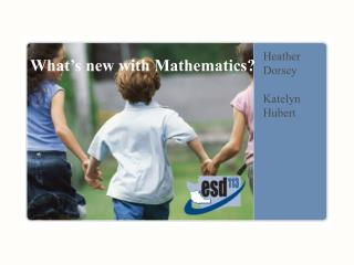 What ' s new with Mathematics?