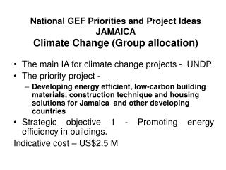 National GEF Priorities and Project Ideas JAMAICA Climate Change (Group allocation)