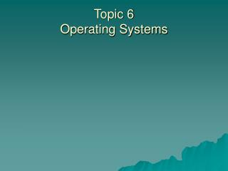 Topic 6 Operating Systems