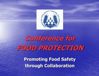 Conference for FOOD PROTECTION Promoting Food Safety  through Collaboration