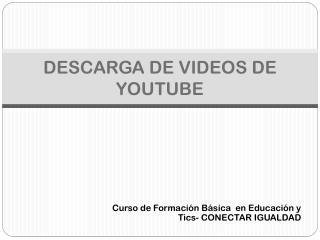 DESCARGA DE VIDEOS DE YOUTUBE
