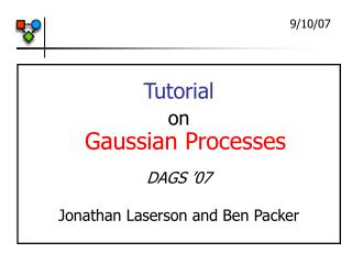 Tutorial on Gaussian Processes DAGS '07 Jonathan Laserson and Ben Packer