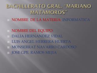 "BACHILLERATO GRAL. ""MARIANO MATAMOROS"""