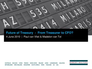 Future of Treasury  -  From Treasurer to CFO? 4 June 2010  |  Paul van Vliet & Madelon van Tol
