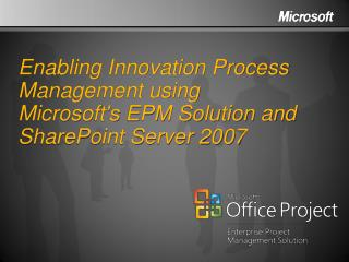 Enabling Innovation Process Management using Microsoft's EPM Solution and SharePoint Server 2007