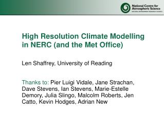 High Resolution Climate  Modelling in NERC (and the Met Office)