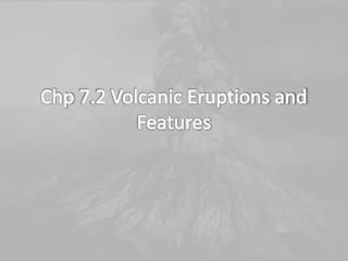Chp  7.2 Volcanic Eruptions and Features