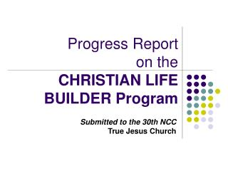 Progress Report  on the  CHRISTIAN LIFE BUILDER Program