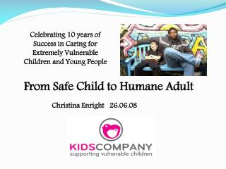 From Safe Child to Humane Adult