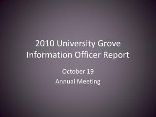 2010 University Grove Information Officer Report